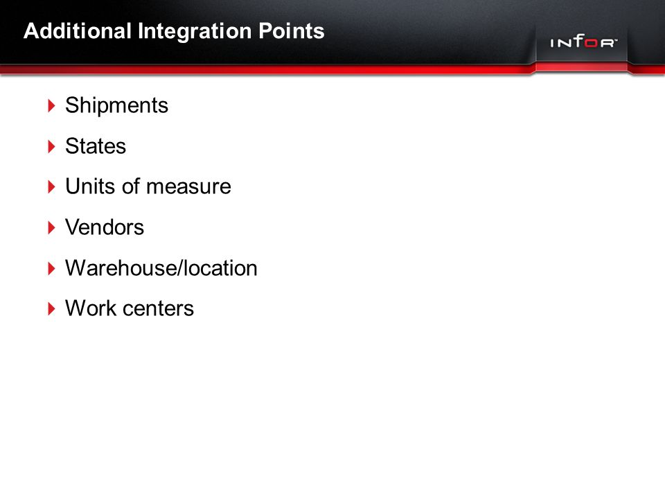 Template V.16, July 19, 2011 Additional Integration Points  Shipments  States  Units of measure  Vendors  Warehouse/location  Work centers