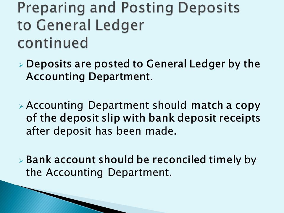  Deposits are posted to General Ledger by the Accounting Department.