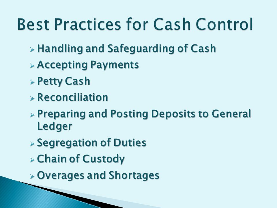  Handling and Safeguarding of Cash  Accepting Payments  Petty Cash  Reconciliation  Preparing and Posting Deposits to General Ledger  Segregation of Duties  Chain of Custody  Overages and Shortages