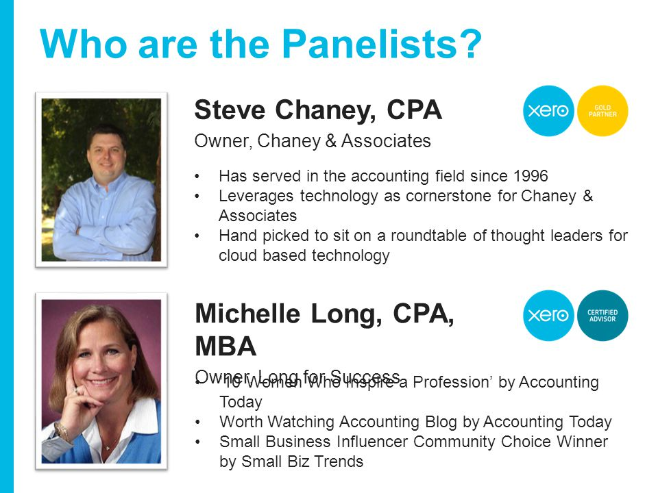 www.xero.com Steve Chaney, CPA Owner, Chaney & Associates Who are the Panelists.
