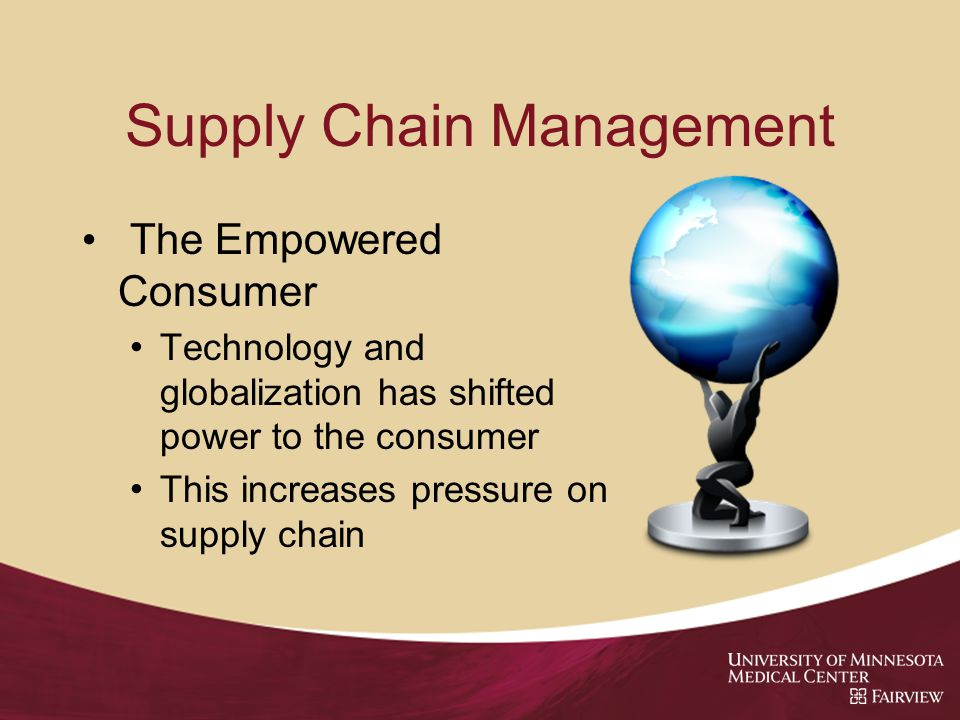 Supply Chain Management The Empowered Consumer Technology and globalization has shifted power to the consumer This increases pressure on supply chain