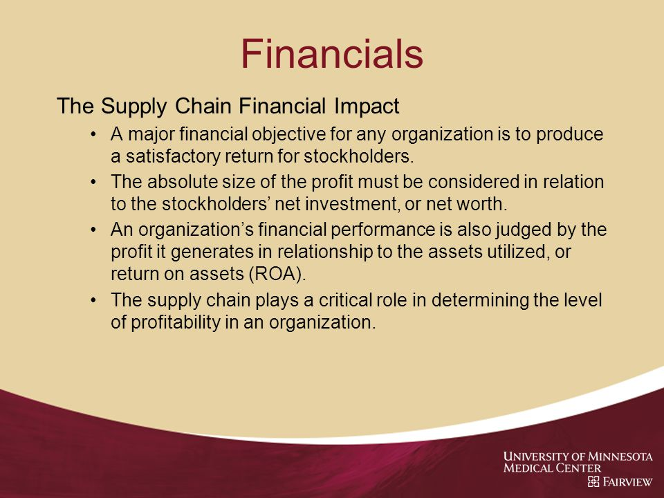 Financials The Supply Chain Financial Impact A major financial objective for any organization is to produce a satisfactory return for stockholders.