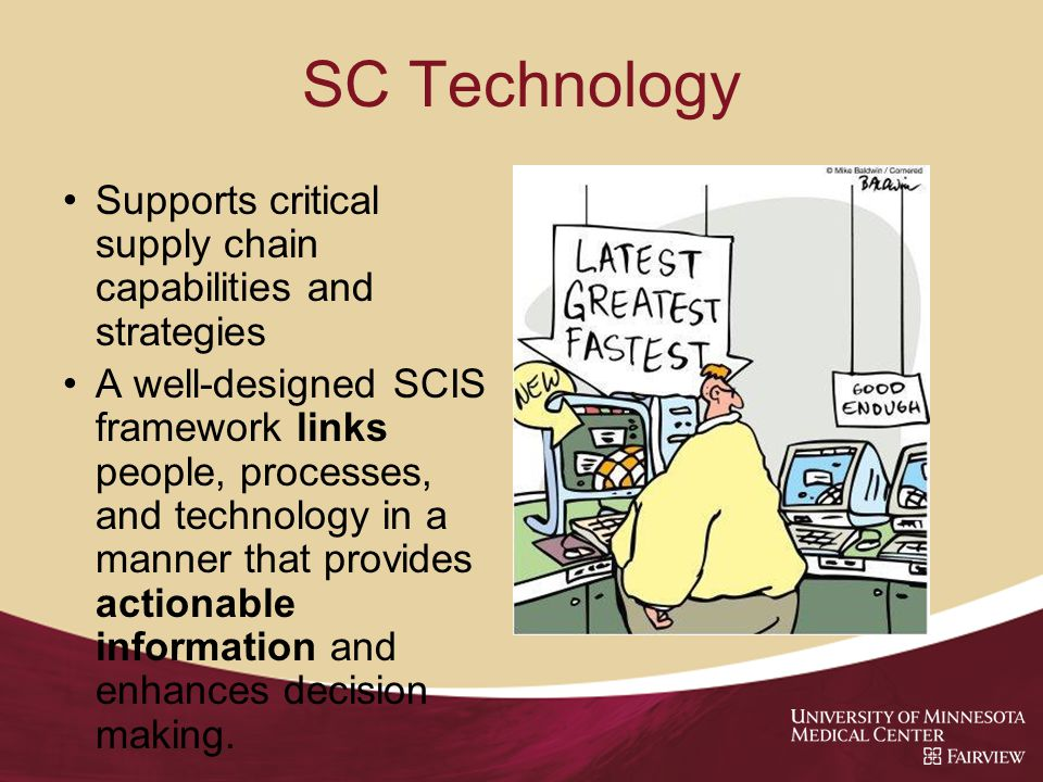 SC Technology Supports critical supply chain capabilities and strategies A well-designed SCIS framework links people, processes, and technology in a manner that provides actionable information and enhances decision making.