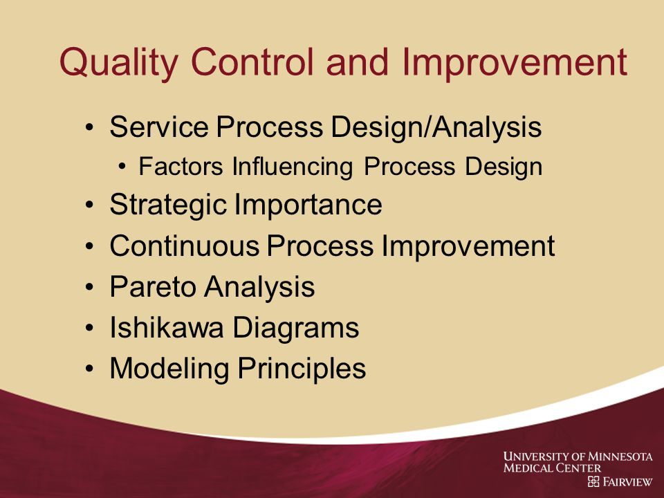 Quality Control and Improvement Service Process Design/Analysis Factors Influencing Process Design Strategic Importance Continuous Process Improvement Pareto Analysis Ishikawa Diagrams Modeling Principles