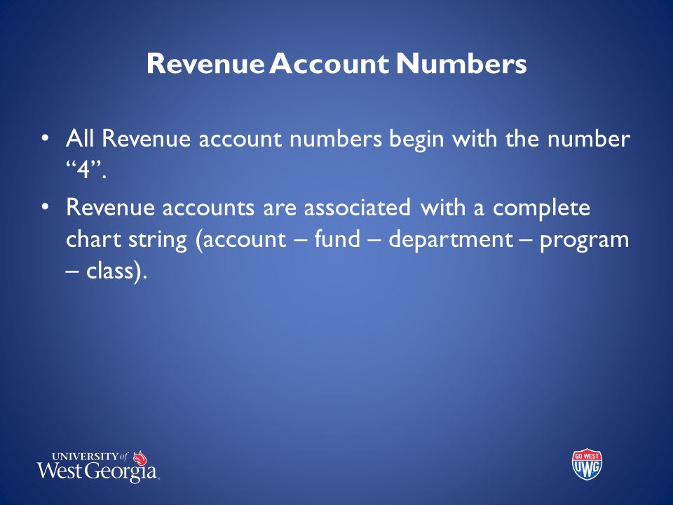 """Revenue Account Numbers All Revenue account numbers begin with the number """"4"""". Revenue accounts are associated with a complete chart string (account –"""