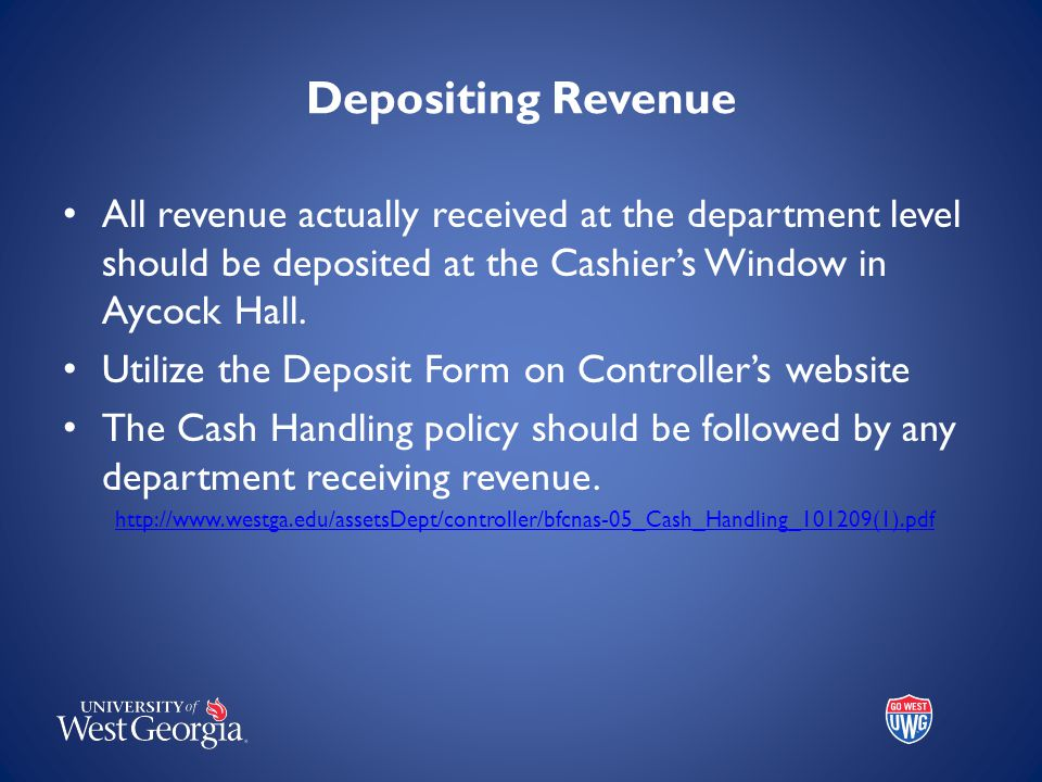 Depositing Revenue All revenue actually received at the department level should be deposited at the Cashier's Window in Aycock Hall. Utilize the Depos