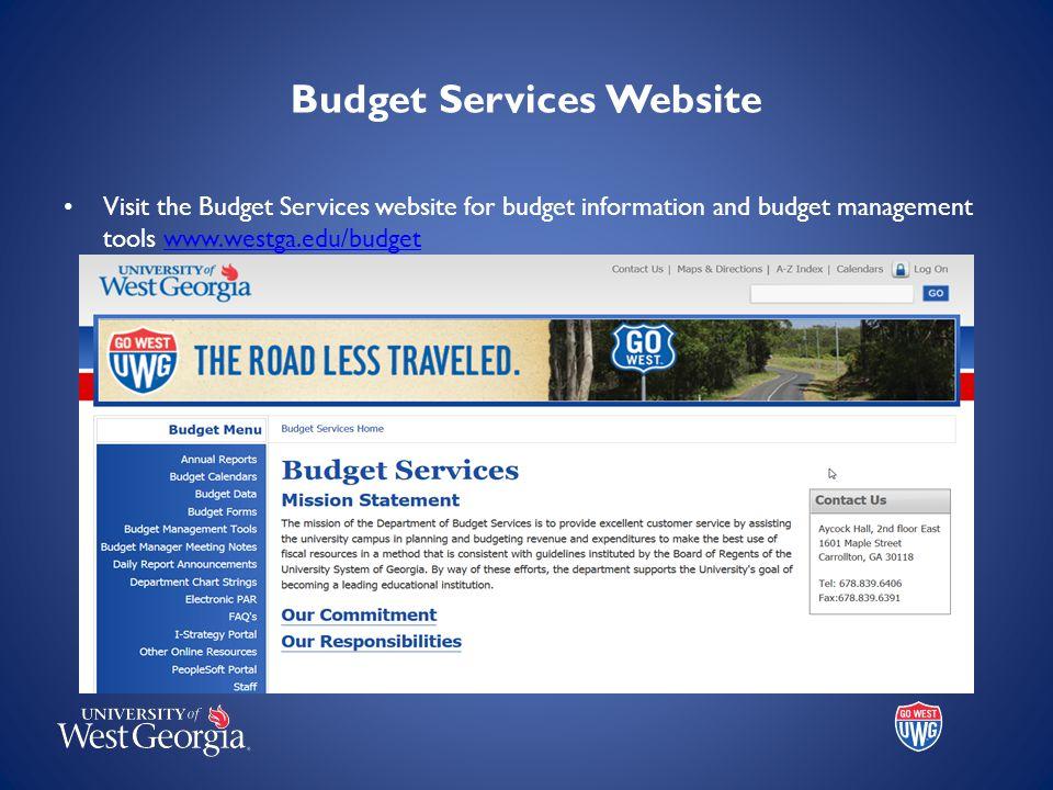 Budget Services Website Visit the Budget Services website for budget information and budget management tools www.westga.edu/budgetwww.westga.edu/budge