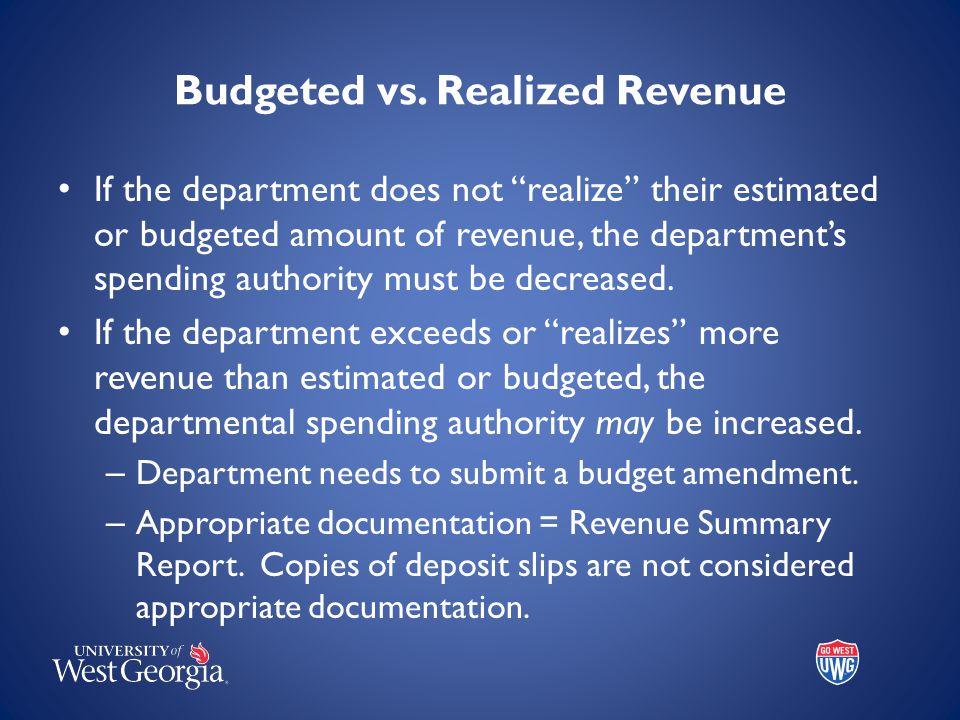 """Budgeted vs. Realized Revenue If the department does not """"realize"""" their estimated or budgeted amount of revenue, the department's spending authority"""