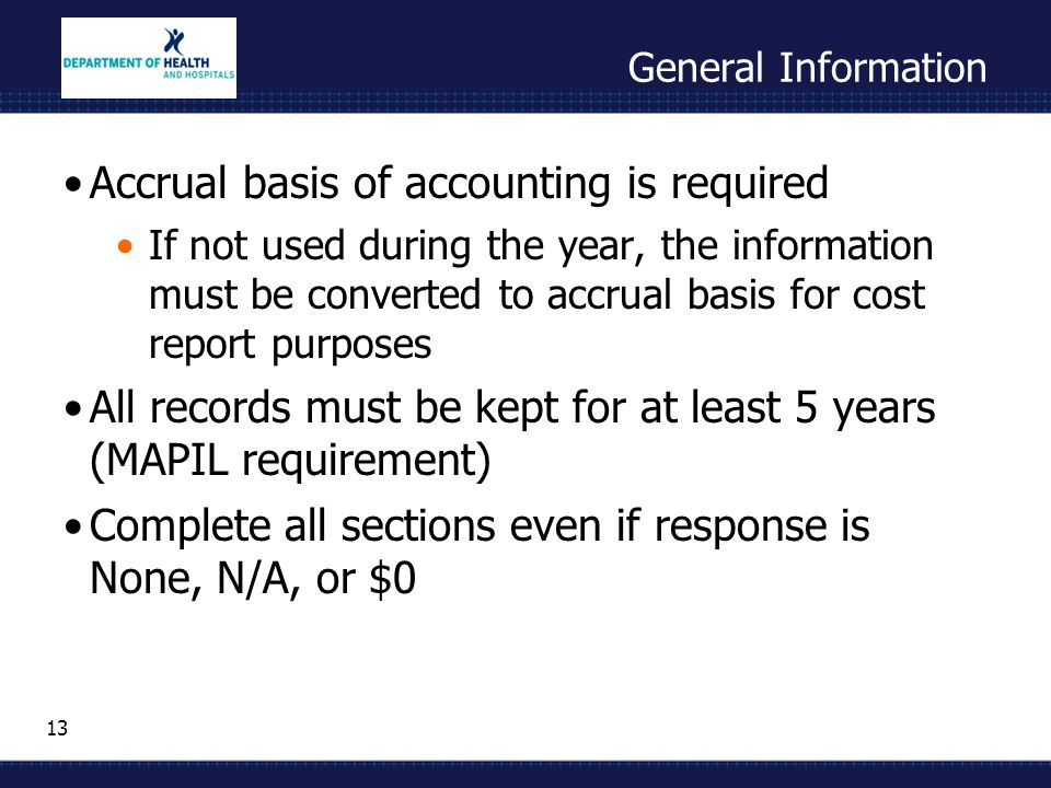 13 General Information Accrual basis of accounting is required If not used during the year, the information must be converted to accrual basis for cos