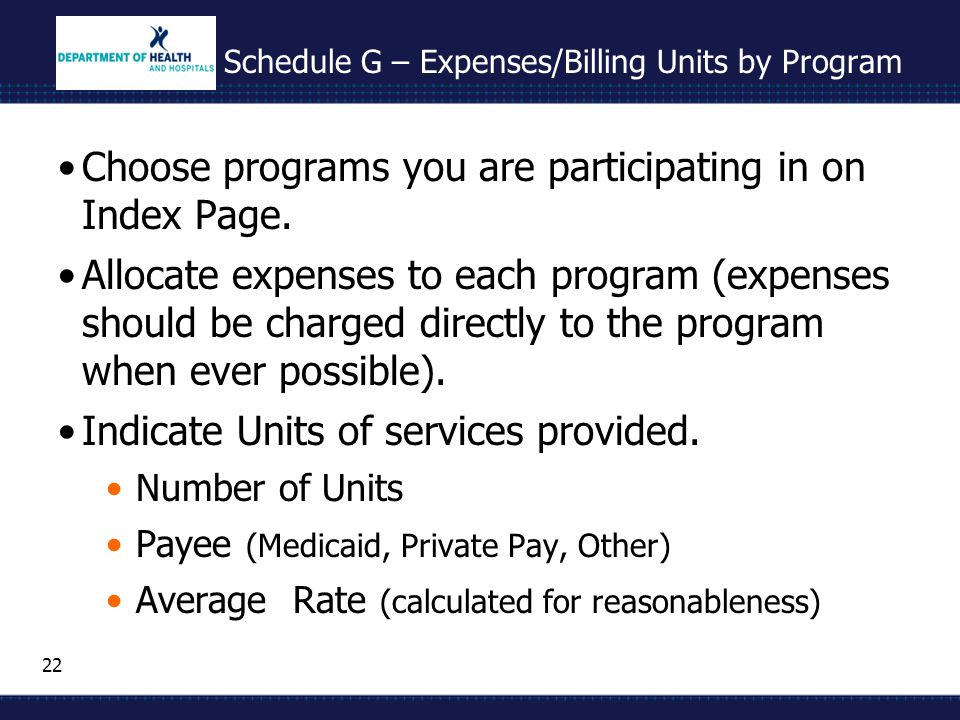 22 Schedule G – Expenses/Billing Units by Program Choose programs you are participating in on Index Page. Allocate expenses to each program (expenses