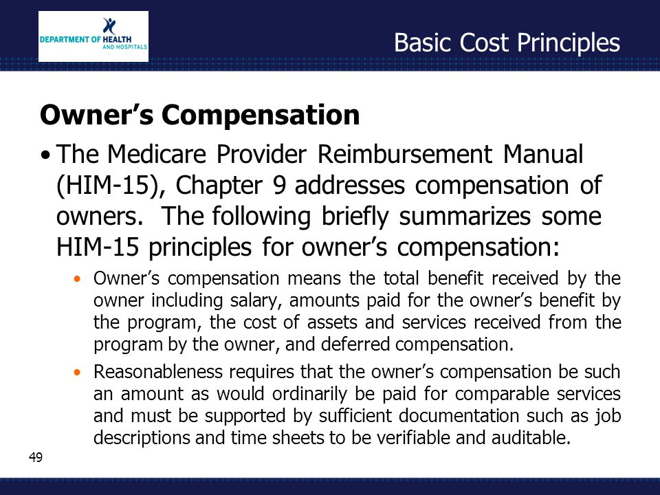 49 Basic Cost Principles Owner's Compensation The Medicare Provider Reimbursement Manual (HIM-15), Chapter 9 addresses compensation of owners.