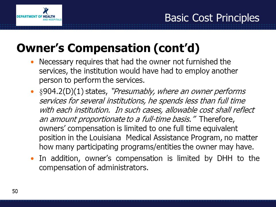 50 Basic Cost Principles Owner's Compensation (cont'd) Necessary requires that had the owner not furnished the services, the institution would have ha