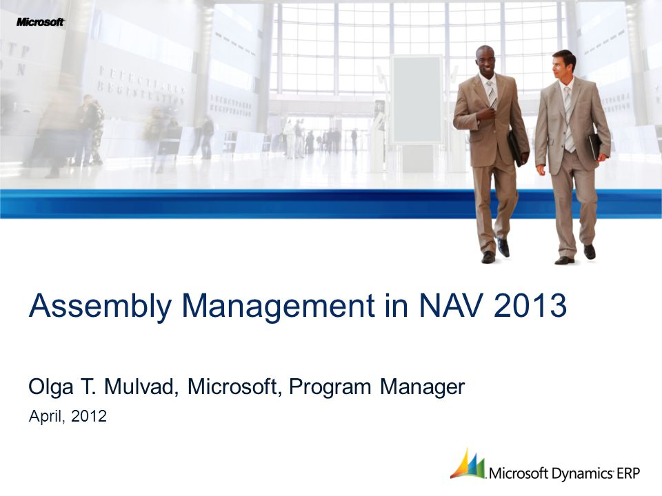 Olga T. Mulvad, Microsoft, Program Manager Assembly Management in NAV 2013 April, 2012
