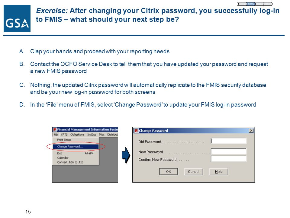 Exercise: After changing your Citrix password, you successfully log-in to FMIS – what should your next step be.
