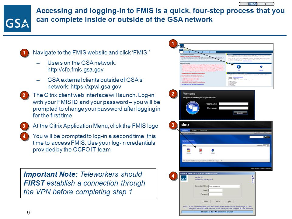 9 Accessing and logging-in to FMIS is a quick, four-step process that you can complete inside or outside of the GSA network 1)The Citrix client web interface will launch.