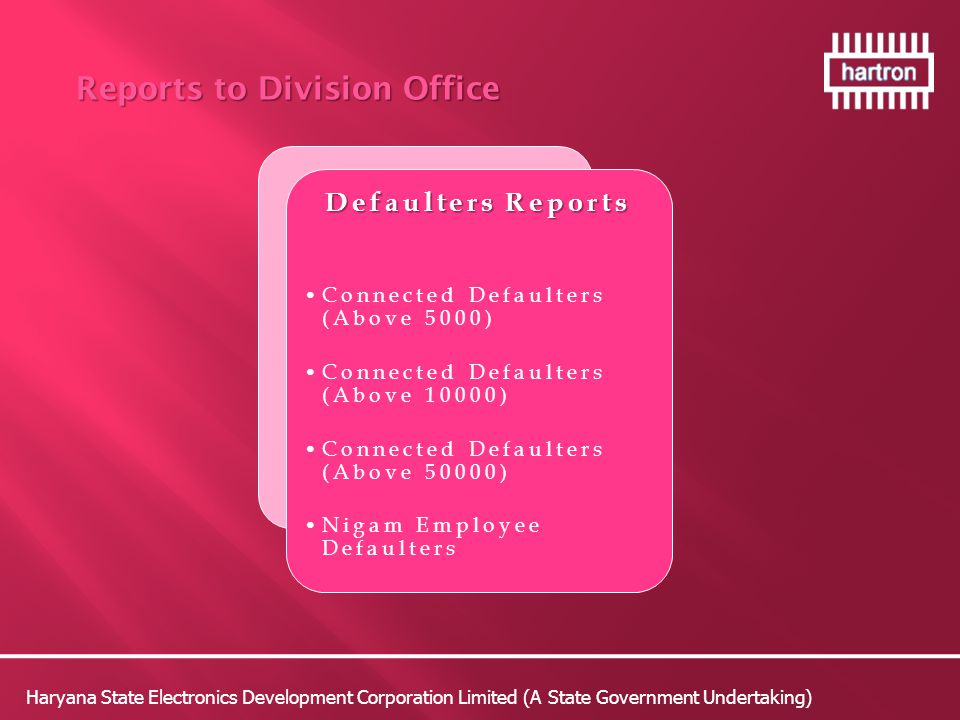 Haryana State Electronics Development Corporation Limited (A State Government Undertaking) Reports to Division Office Reports to Division Office Defaulters Reports Connected Defaulters (Above 5000) Connected Defaulters (Above 10000) Connected Defaulters (Above 50000) Nigam Employee Defaulters