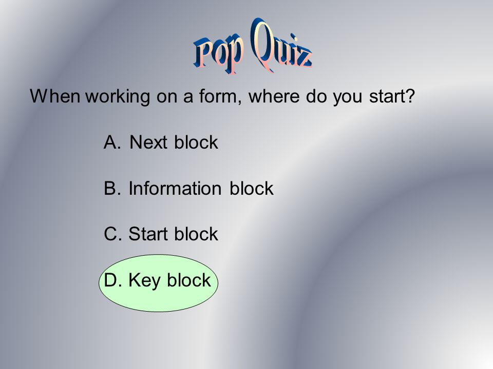When working on a form, where do you start. A.