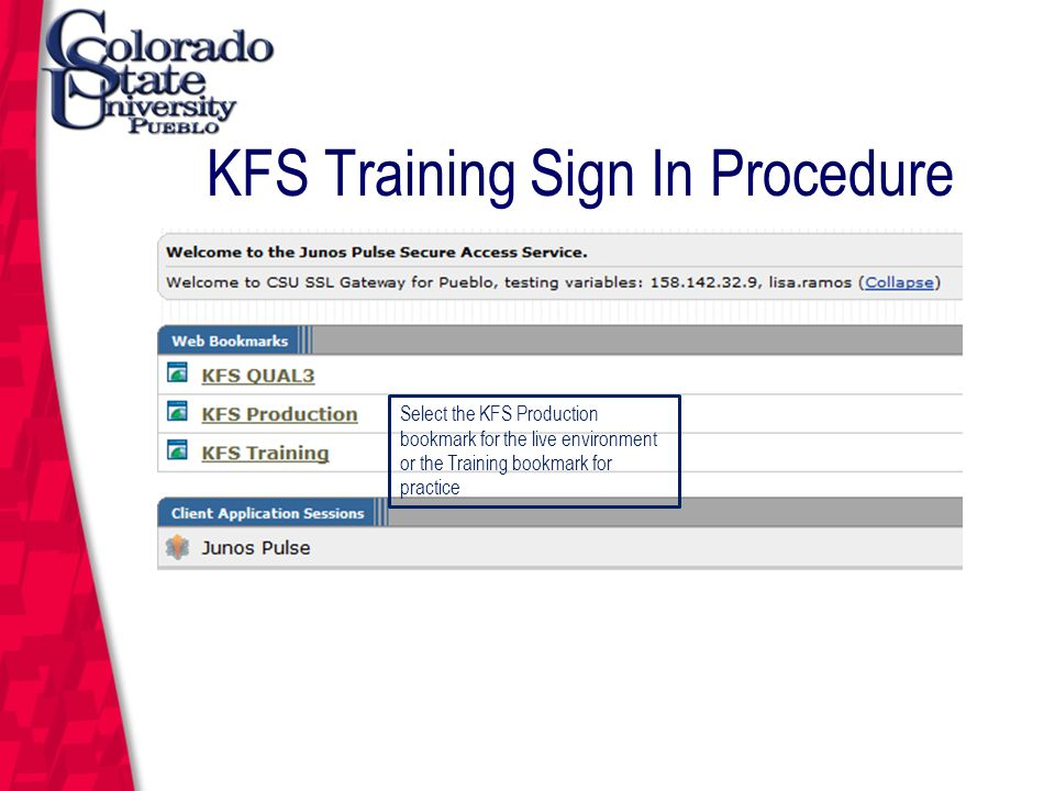 March 12, 2004 KFS Training Sign In Procedure Select the KFS Production bookmark for the live environment or the Training bookmark for practice