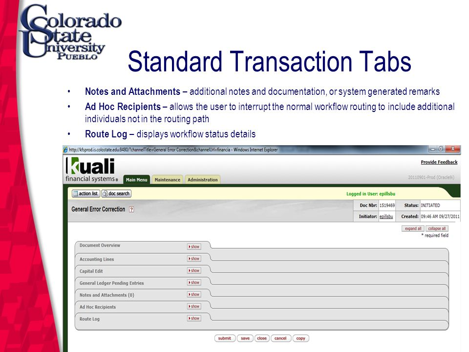 March 12, 2004 Standard Transaction Tabs Notes and Attachments – additional notes and documentation, or system generated remarks Ad Hoc Recipients – allows the user to interrupt the normal workflow routing to include additional individuals not in the routing path Route Log – displays workflow status details