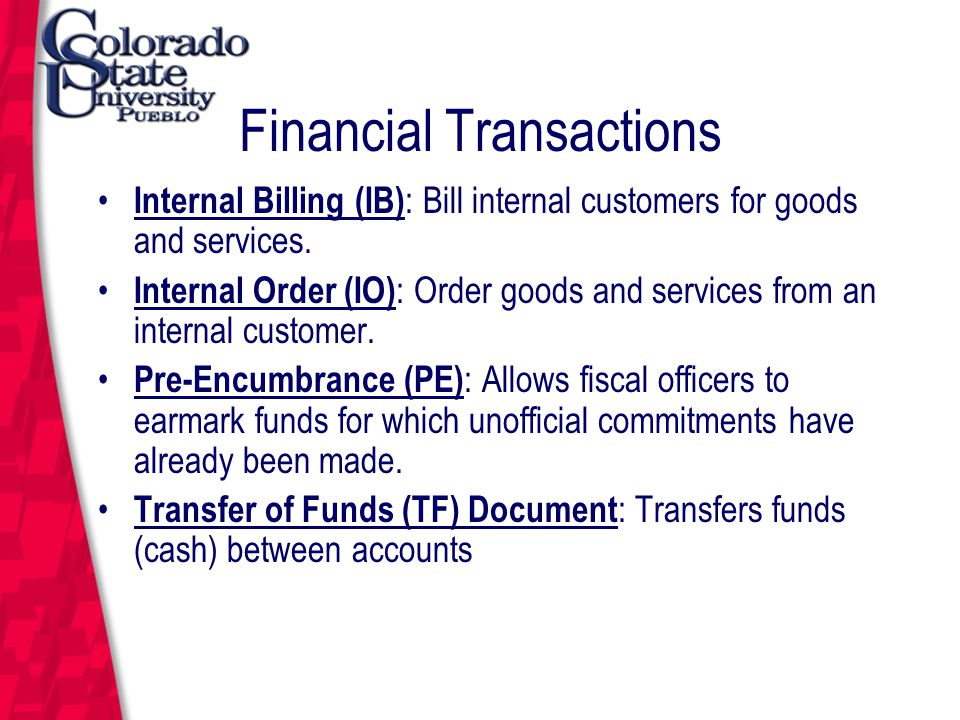 March 12, 2004 Financial Transactions Internal Billing (IB) : Bill internal customers for goods and services.