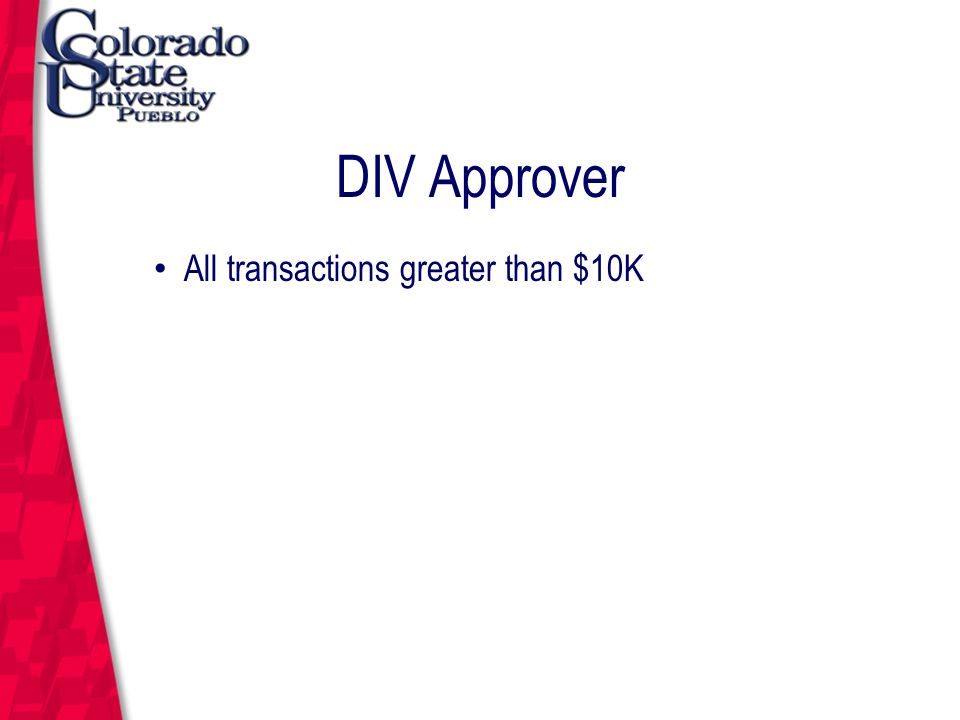 March 12, 2004 DIV Approver All transactions greater than $10K