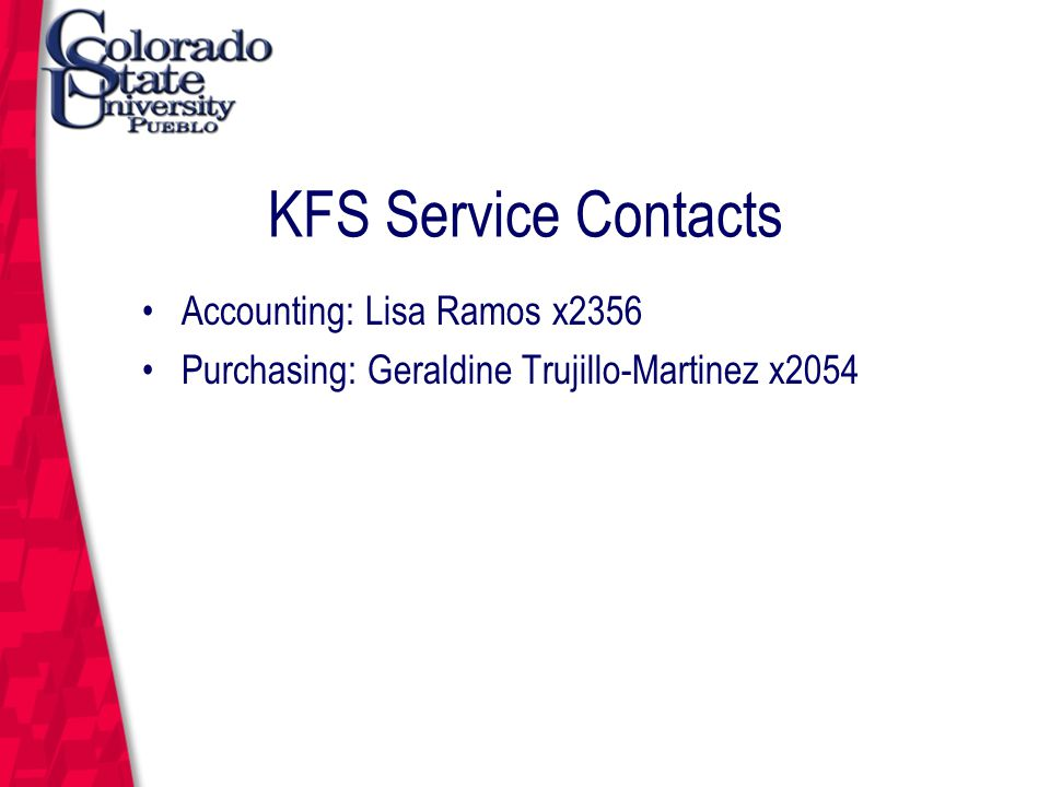 March 12, 2004 KFS Service Contacts Accounting: Lisa Ramos x2356 Purchasing: Geraldine Trujillo-Martinez x2054