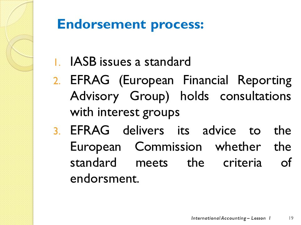 Endorsement process: 1. IASB issues a standard 2.