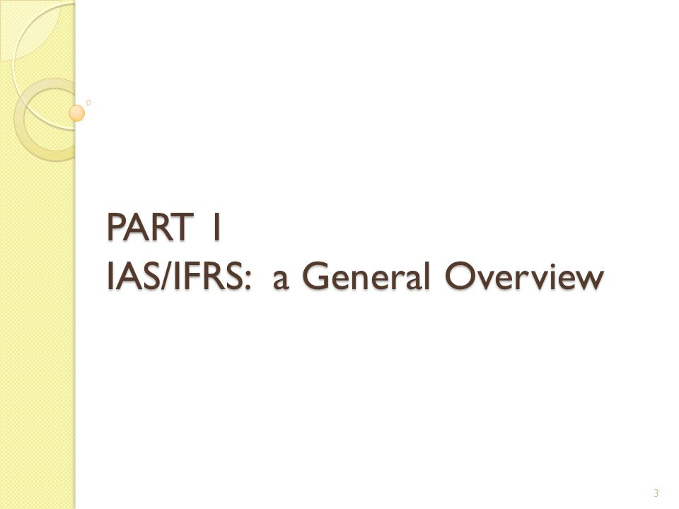 PART 1 IAS/IFRS: a General Overview 3