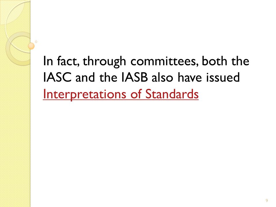 9 In fact, through committees, both the IASC and the IASB also have issued Interpretations of Standards Interpretations of Standards