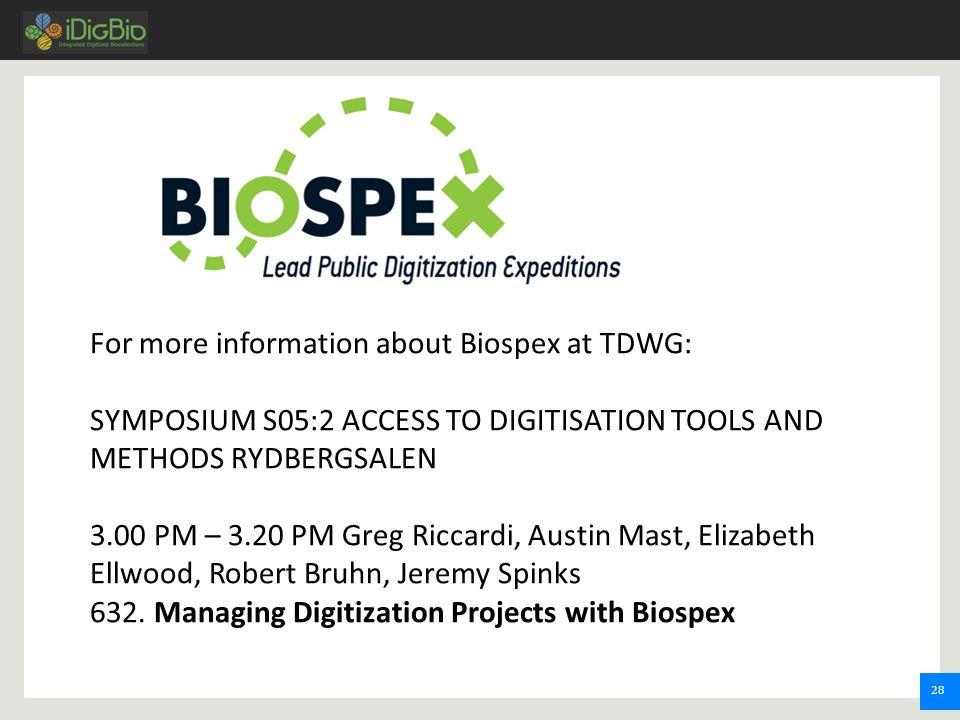 28 For more information about Biospex at TDWG: SYMPOSIUM S05:2 ACCESS TO DIGITISATION TOOLS AND METHODS RYDBERGSALEN 3.00 PM – 3.20 PM Greg Riccardi, Austin Mast, Elizabeth Ellwood, Robert Bruhn, Jeremy Spinks 632.