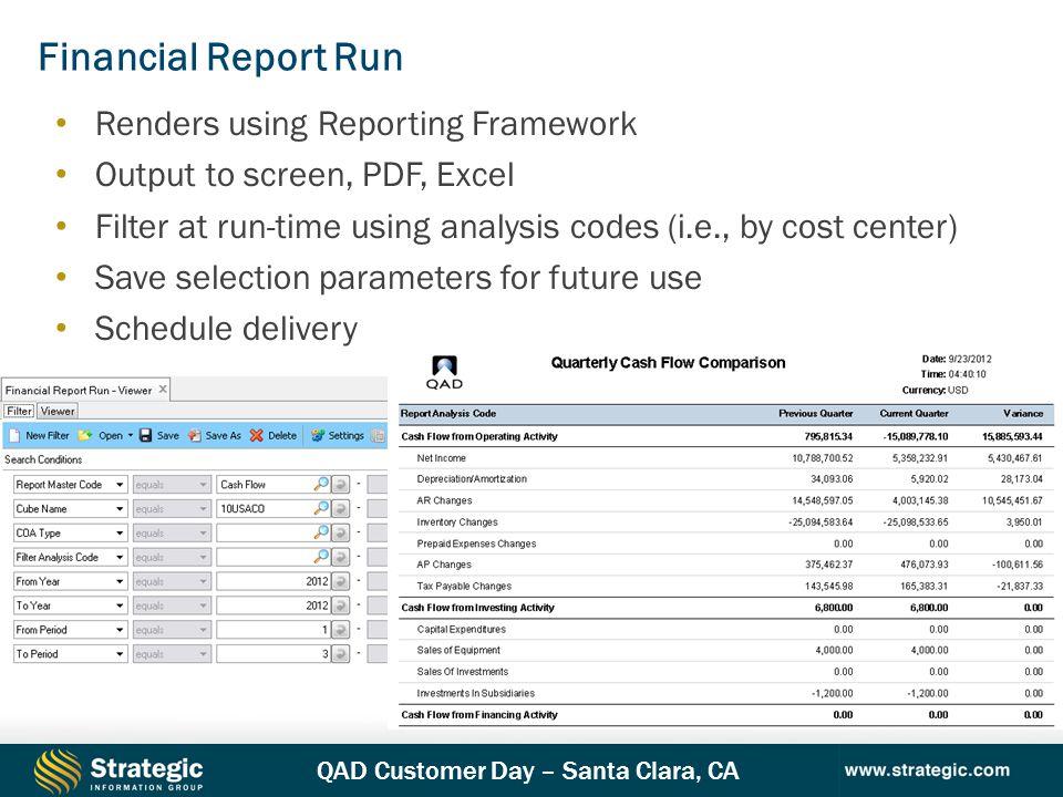 QAD Customer Day – Santa Clara, CA Financial Report Run Renders using Reporting Framework Output to screen, PDF, Excel Filter at run-time using analys