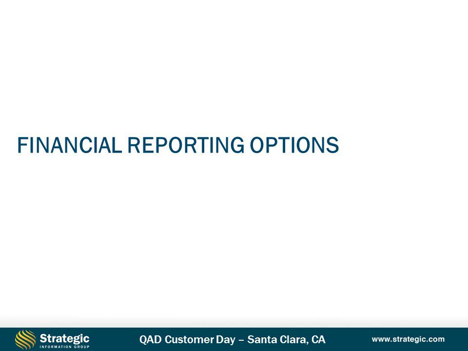 QAD Customer Day – Santa Clara, CA FINANCIAL REPORTING OPTIONS