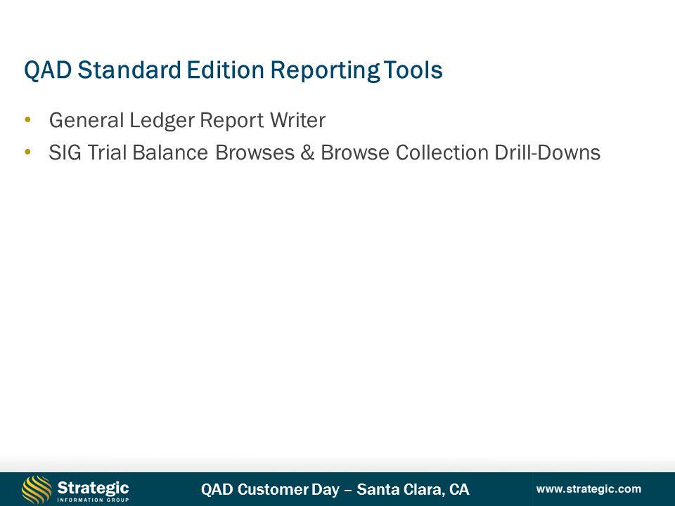 QAD Customer Day – Santa Clara, CA QAD Standard Edition Reporting Tools General Ledger Report Writer SIG Trial Balance Browses & Browse Collection Dri