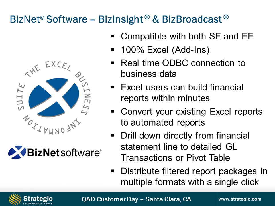 QAD Customer Day – Santa Clara, CA  Compatible with both SE and EE  100% Excel (Add-Ins)  Real time ODBC connection to business data  Excel users