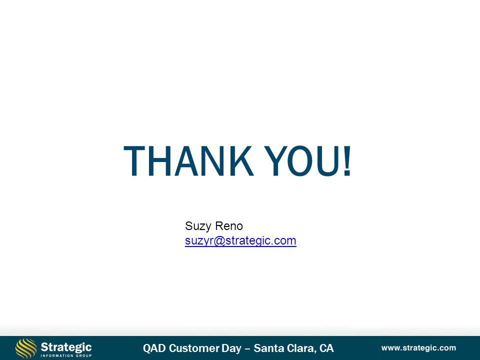 QAD Customer Day – Santa Clara, CA THANK YOU! Suzy Reno suzyr@strategic.com