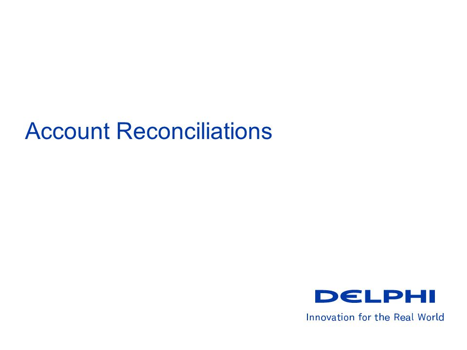 Security Classification Reconciliation Process: Types of Recons Account to Specific Source Documents Accounts such as cash are based on source documents.