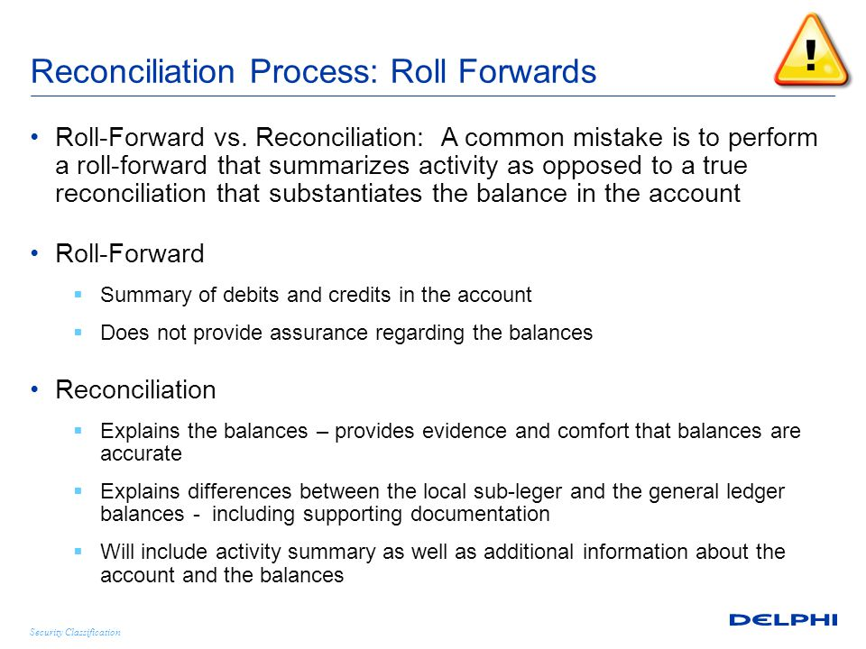 Security Classification Reconciliation Process: Roll Forwards Roll-Forward vs. Reconciliation: A common mistake is to perform a roll-forward that summ
