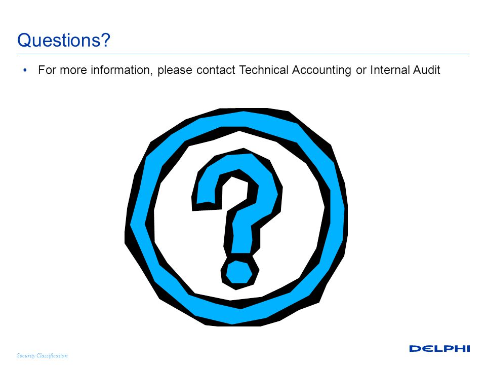 Security Classification Questions? For more information, please contact Technical Accounting or Internal Audit