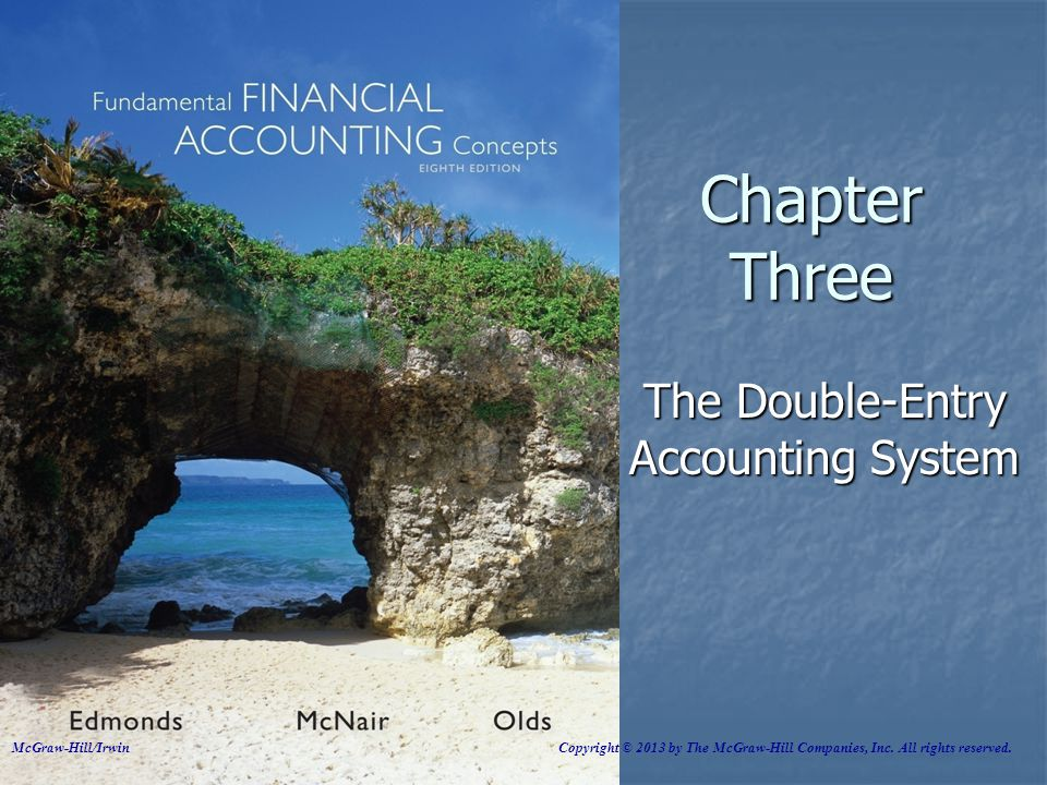 Chapter Three The Double-Entry Accounting System McGraw-Hill/Irwin Copyright © 2013 by The McGraw-Hill Companies, Inc.