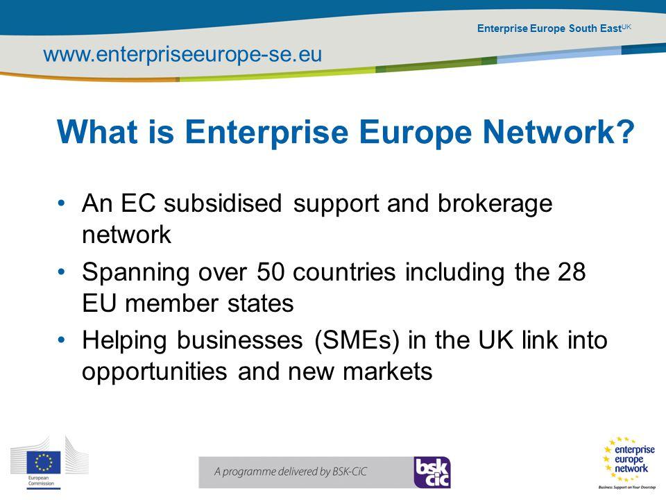 Enterprise Europe South East UK www.enterpriseeurope-se.eu What is Enterprise Europe Network.