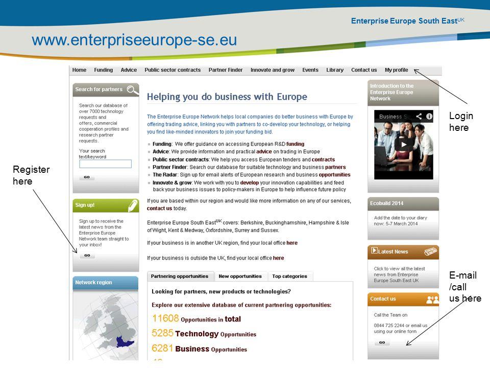 Enterprise Europe South East UK www.enterpriseeurope-se.eu Register here E-mail /call us here Login here