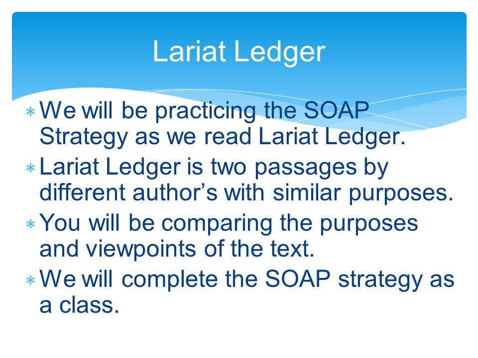 ∗ We will be practicing the SOAP Strategy as we read Lariat Ledger.