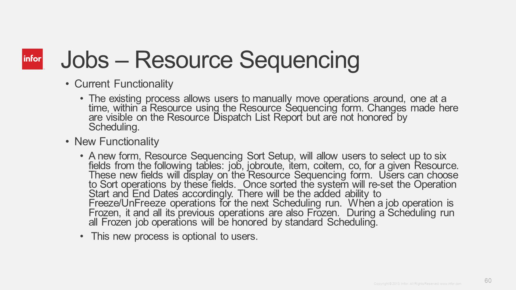 Template v5 October 12, 2012 60 Copyright © 2013. Infor. All Rights Reserved. www.infor.com Jobs – Resource Sequencing Current Functionality The exist