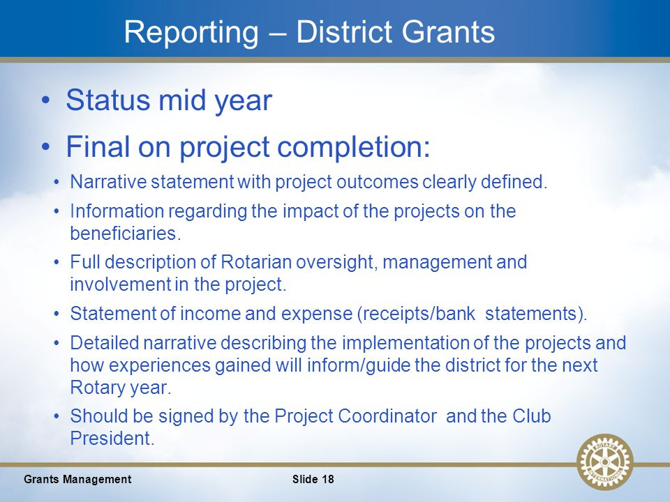 18 Reporting – District Grants Status mid year Final on project completion: Narrative statement with project outcomes clearly defined.
