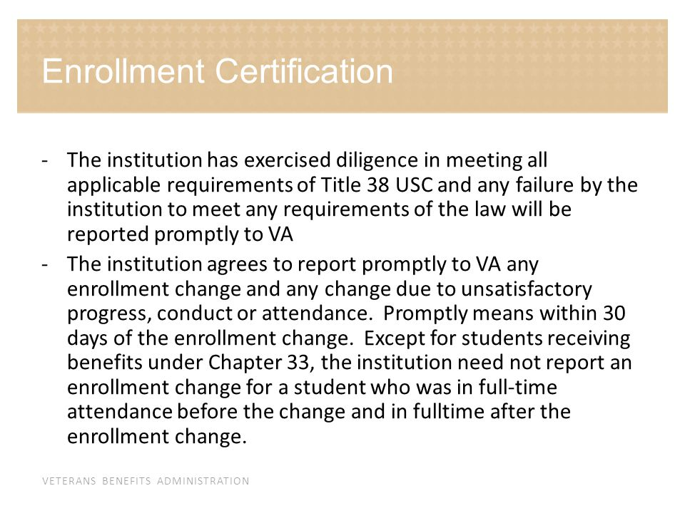 VETERANS BENEFITS ADMINISTRATION Enrollment Certification -The institution has exercised diligence in meeting all applicable requirements of Title 38