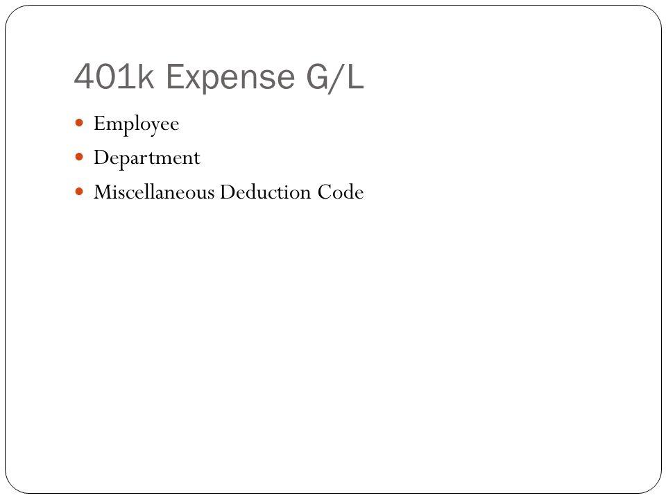 401k Expense G/L Employee Department Miscellaneous Deduction Code