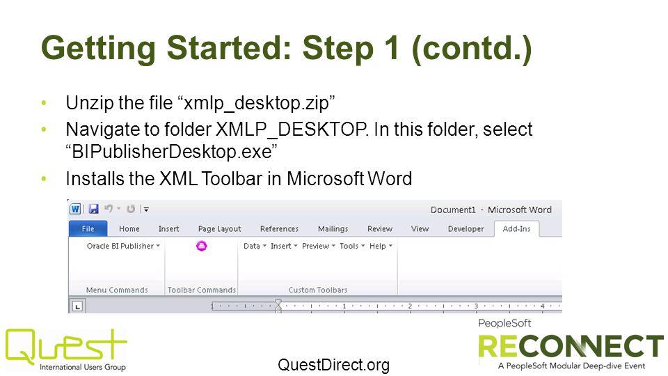 "QuestDirect.org Getting Started: Step 1 (contd.) Unzip the file ""xmlp_desktop.zip"" Navigate to folder XMLP_DESKTOP. In this folder, select ""BIPublishe"