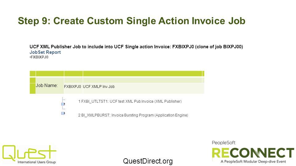 QuestDirect.org Step 9: Create Custom Single Action Invoice Job Job Name: FXBIXPJ0UCF XMLP Inv Job UCF XML Publisher Job to include into UCF Single ac