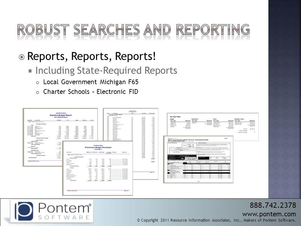 888.742.2378 www.pontem.com © Copyright 2011 Resource Information Associates, Inc., Makers of Pontem Software.  Reports, Reports, Reports!  Includin