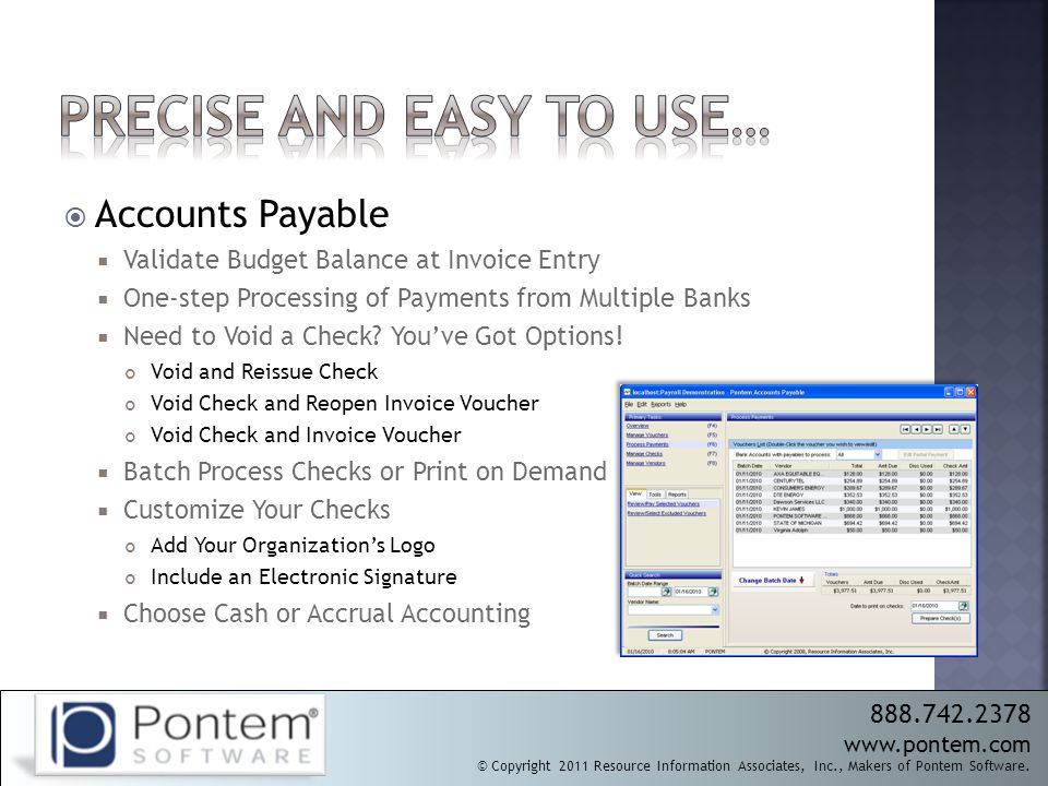  Accounts Payable  Validate Budget Balance at Invoice Entry  One-step Processing of Payments from Multiple Banks  Need to Void a Check.